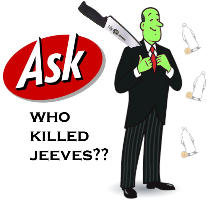 Ask(tm), who killed Jeeves?!?